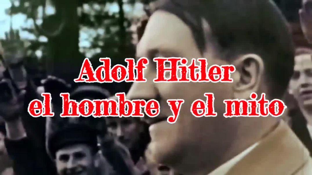 Adolf Hitler el hombre y el mito