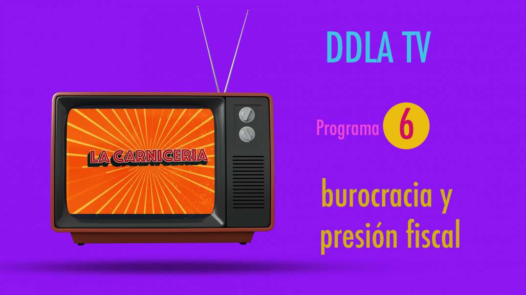 DDLA TV T9P6 - BUROCRACIA Y PRESIÓN FISCAL