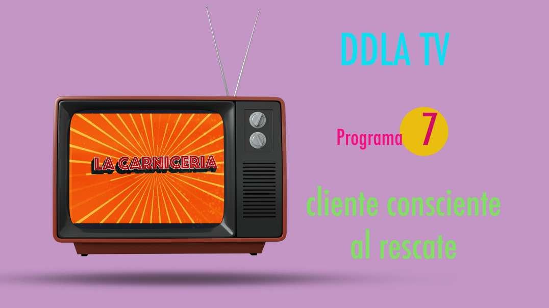 DDLA TV - T9P7 EL CLIENTE CONSCIENTE AL RESCATE