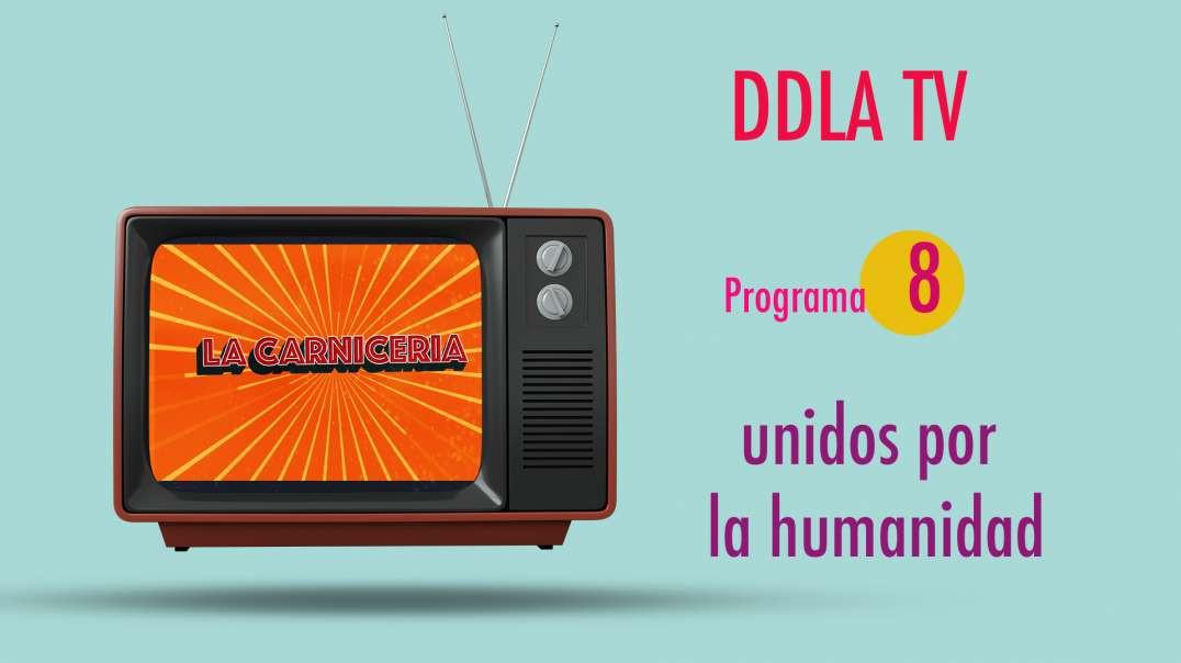 DDLA TV T9P8 - UNIDOS POR LA HUMANIDAD