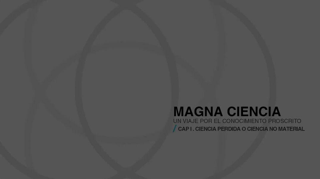 Magna Ciencia. Cap I. Ciencia perdida o ciencia no material..mp4