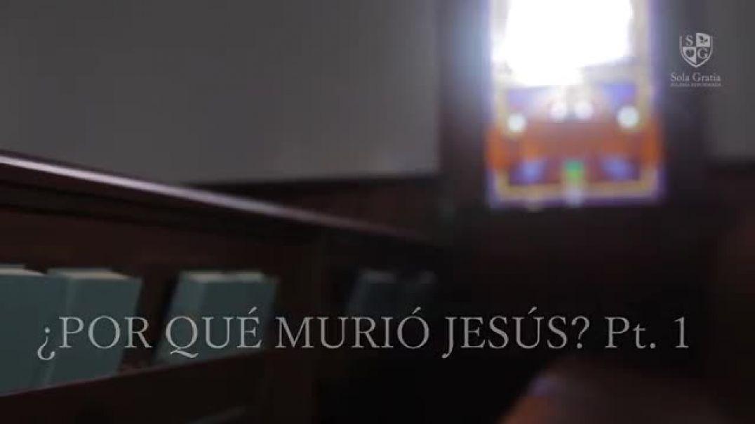 ¿Por qué murió Jesús_ - Parte 1