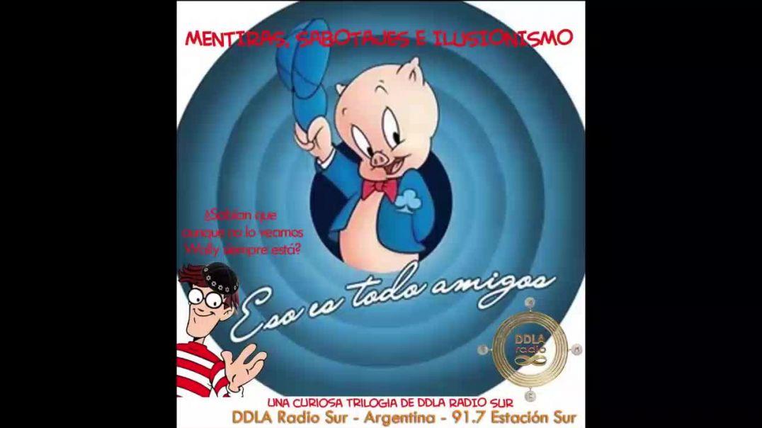 DDLA Radio Sur - Trilogía Aunque Ud. lo lo crea 3 de 3 Mentiras Sabotajes
