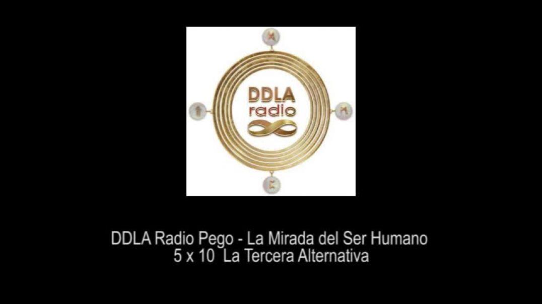 DDLA Radio Pego La Mirada del Ser Humano 5 x 10 La Tercera Alternativa
