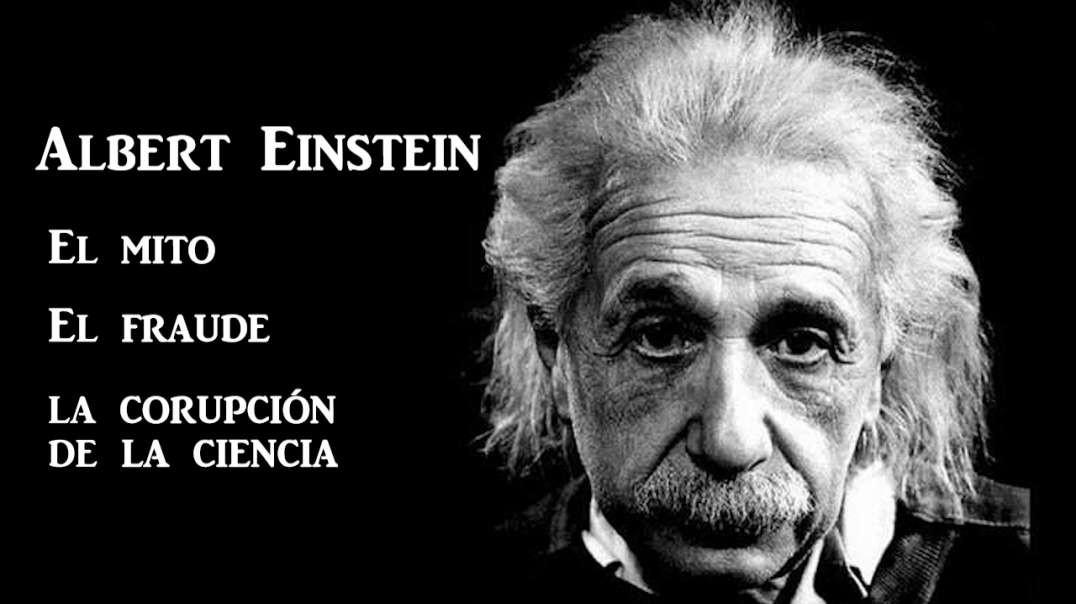 ALBERT EINSTEIN. EL MITO, EL FRAUDE Y LA CORRUPCIÓN DE LA CIENCIA