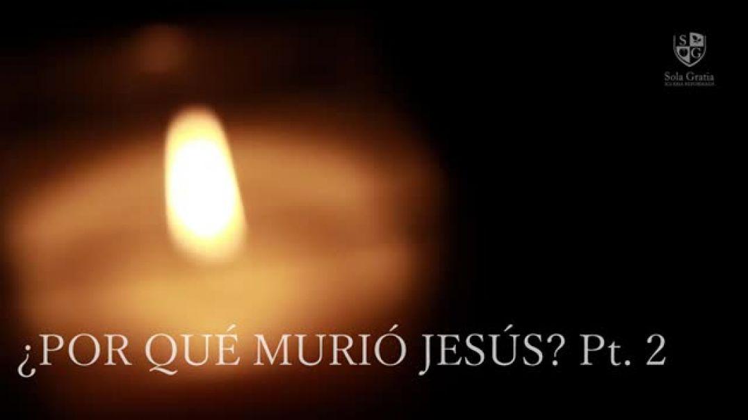 ¿Por qué murió Jesús_ - Parte 2