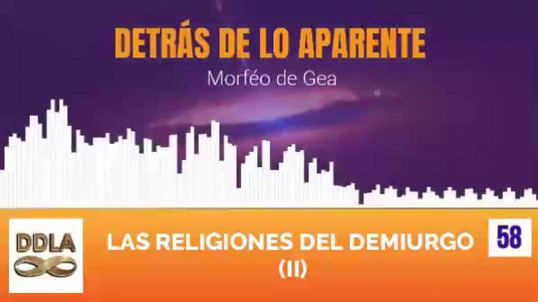 DDLA 058. LAS RELIGIONES DEL DEMIURGO (II).