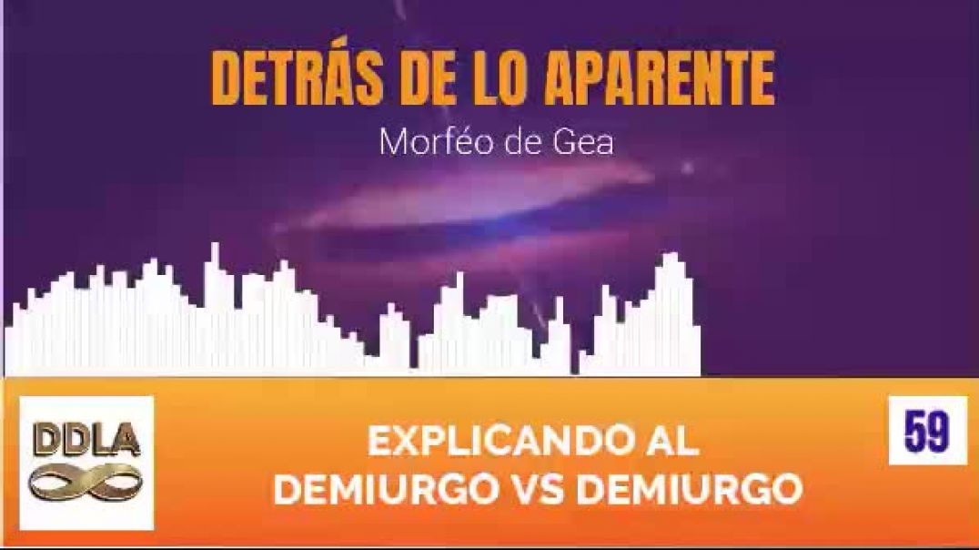 DDLA 059. EXPLICANDO AL DEMIURGO VS DEMIURGO..