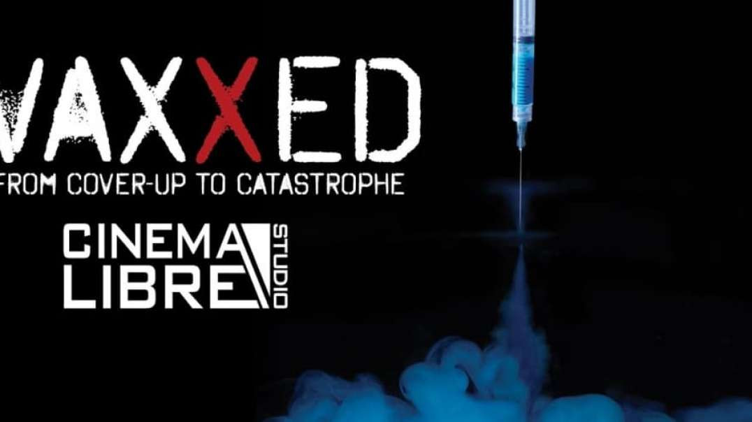DOCUMENTAL Vaxxed - From Cover Up To Catastrophe 2016